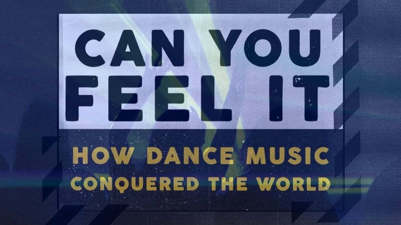 Can You Feel It: How Dance Music Conquered The World