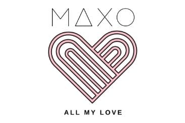 MAXO 'All My Love': Out Now! The Epitome of Romance.