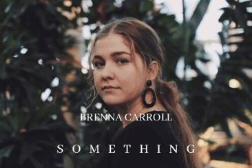 'Something': Brenna Carroll Brings A Universal Message