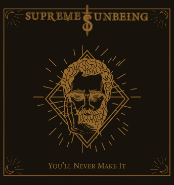 Supreme Unbeing 'You'll Never Make It':