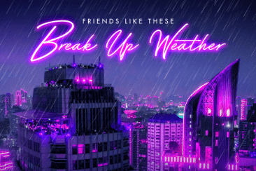 Friends Like These 'Break Up Weather': A Love Letter To 80s Pop – Out Now