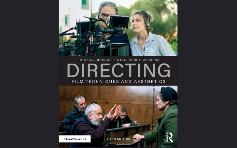 Directing: Film Techniques & Aesthetics By Michael Rabinger and Mick Hurbis-Cherrier