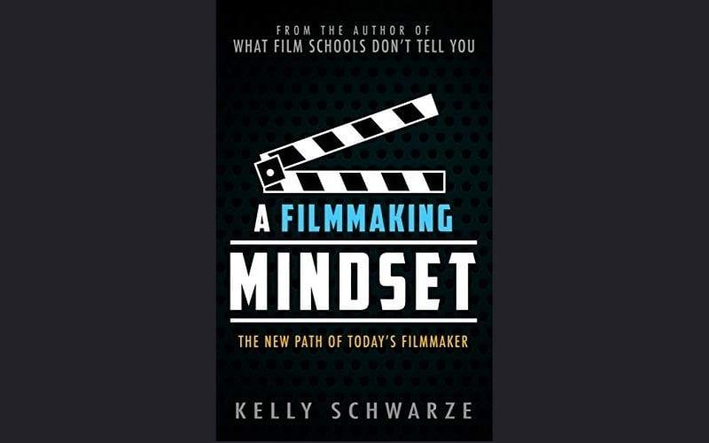 a filmmaking mindset Kelly Schwarze