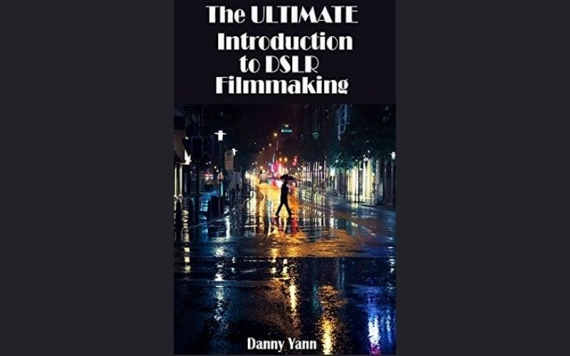 Ultimate introduction to DSLR filmmaking Danny Yann