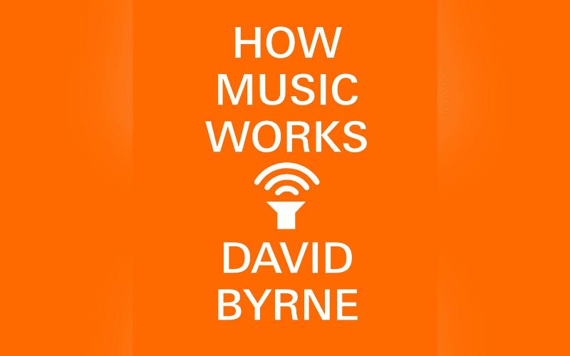 how music works david byrne